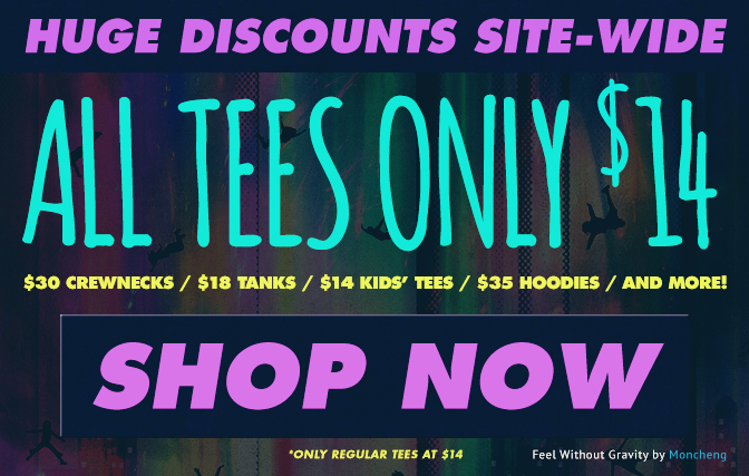 Huge discounts site-wide! All tees only $14. Click to shop now!