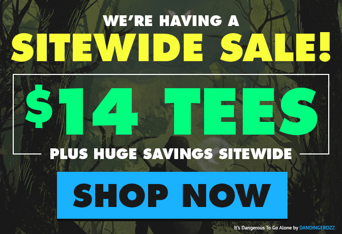 We're having a sitewide sale! $14 tees plus huge savings sitewide!