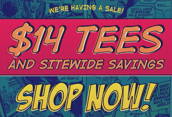 We're having a sale! $14 tees and sitewide savings. Click to shop now!