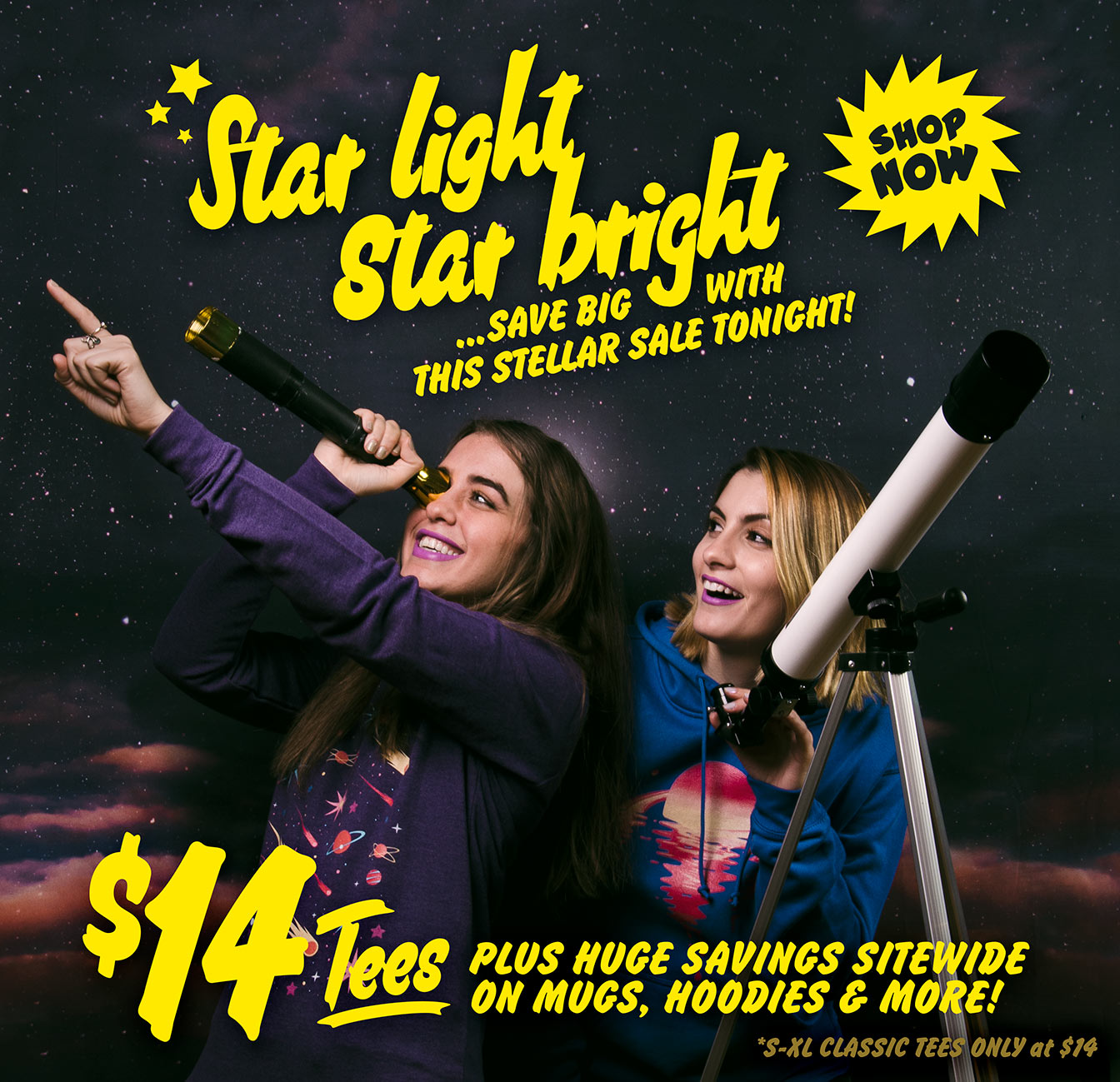Star light, star bright. Save big with this stellar sale tonight! $14 tees plus huge savings sitewide on mugs, hoodies, and more! Offer valid only on S–XL Classic Tees