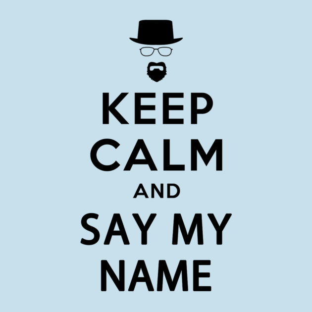 t shirts keep calm and say my name teepublic. Black Bedroom Furniture Sets. Home Design Ideas